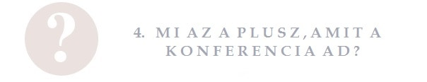 Mi az a plusz, amit a konferencia ad?